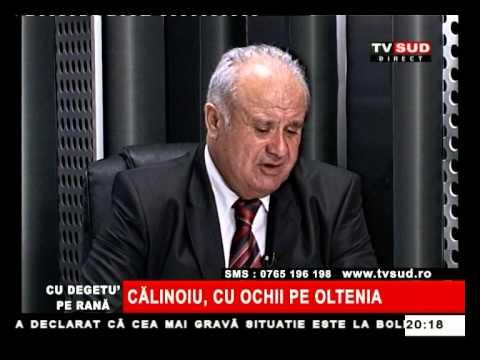 Cu Degetul pe Rană 19.02.2013 – CĂLINOIU, CU OCHII PE OLTENIA
